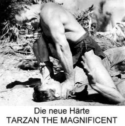 Die neue Härte - TARZAN THE MAGNIFICENT
