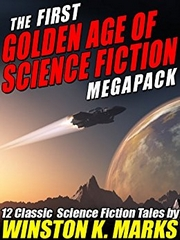 The First Golden Age of Science Fiction Megapack: Winston K. Marks