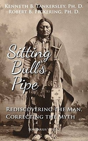 SITTING BULL'S PIPE - Rediscovering the Man, Correcting the Myth