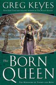 Keyes, Greg: The Born Queen - The Kingdoms of Thorn and Bone 4